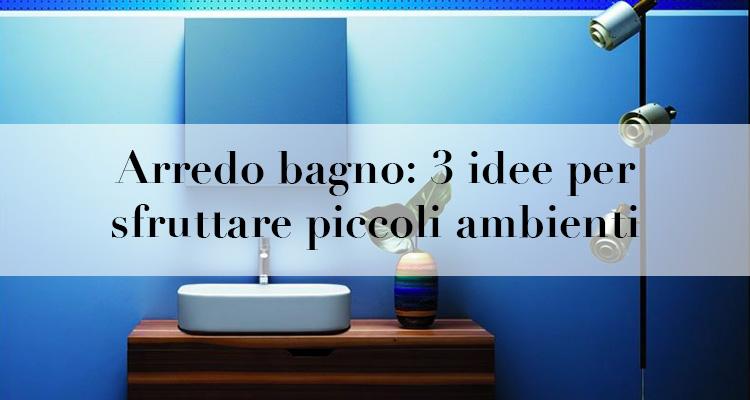 Arredo bagno 3 idee per sfruttare piccoli ambienti for Piccoli spazi da arredare