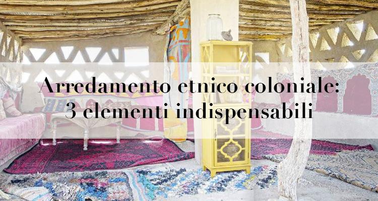 Arredamento etnico coloniale 3 elementi indispensabili for Arredamento etnico on line