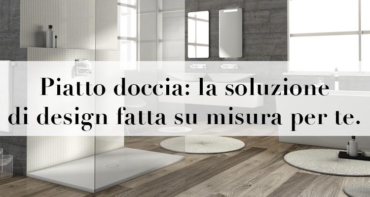 Piatto doccia la soluzione di design fatta su misura per te magazine deghishop - Pareti doccia su misura ...