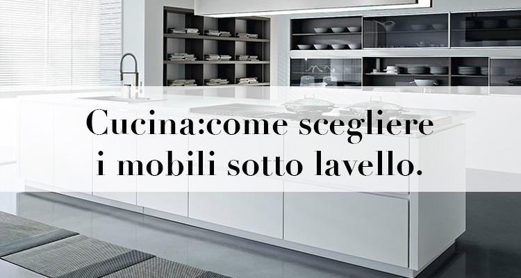 Cucina come scegliere i mobili sotto lavello consigli per arredare