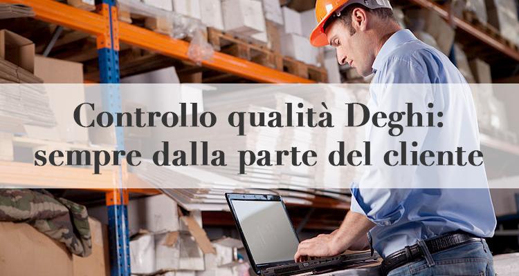 Controllo qualità Deghi: sempre dalla parte del cliente ...
